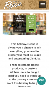 World Finer Foods – Reese Specialty Foods Holiday Dish List Winter – Win gift card (1- one thousand dollar gift card) one (1) set of Reese branded kitchen utensils and a selection of Reese Specialty Food products whose retail value is not to exceed $25.