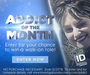Addict of the Month – Investigation Discovery – Win a walk-on role including a trip for 2 plus 3-day accommodation, airport transfers and $500 spending money (total valued at $3,500)
