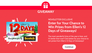 Ellen Tube – 12 Days of Giveaways – Win 1 of 6 grand prizes including every single gift from every single day of Ellen's 12 Days of Giveaway
