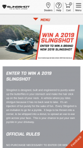 """Polaris – Slingshot Giveaway – Win will be one (1) model year 2019 Slingshot S – color of the Grand Prize Winner's choice (the """"Grand Prize"""")."""