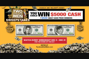 Warner Bros – Two And A Half Men Win Charlie & Walden's Money – Win A Five Thousand Dollar ($5000.00) gift card or cash or cash equivalent (at Sponsor's sole discretion).