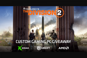"Amd – ""the Division 2 Custom PC"" – Win ONE Xidax custom PC with an approximate retail value of $4900."