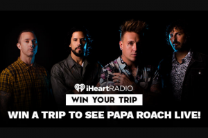 Iheart Media – Win A Trip To See Papa Roach Live – Win and approximate retail value and such difference will be forfeited