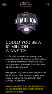Nestlé Purina – Pro Plan $1 Million Westminster Kennel Club Dog Show Bracket Challenge & – Win as fourteen coupons for one 18lb