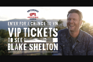 Pernod Ricard – Smithworks Vip Concert Ticket – Win a VIP Experience for the associated Sponsor designated Blake Shelton concert date and location as outlined above