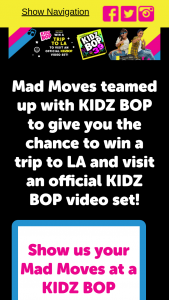 Playmonster – Mad Moves / Kidz Bop – Win one four day/three night trip to Los Angeles and Kidz Bop VIP Experience for winner and one guest