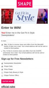 Shape – Get Fit In Style – Win (1) A $1500 awarded in the form of a check & $1000 awarded in the form of a credit via unique code that can be redeemed for SHAPE activewear