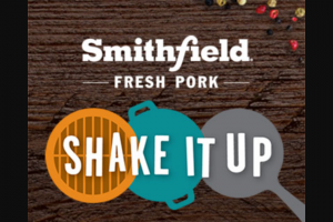 Smithfield – Shake It Up Contest – Win will be awarded in the form of a check made payable to the winner