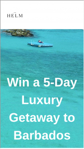 The Helm – 5-day Luxury Getaway To Barbados Resort – Win valid for travel from April 1 2019 – November 30 2019 or from April 1 2020 – November 30 2020.
