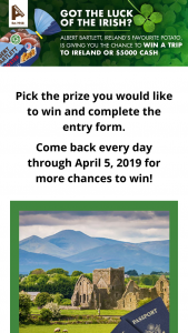 Albert Bartlett – St Patrick's Day – Win winner's choice of one (1) of the following two (2) options  Grand Prize Option #1 / Trip for two (2) to Dublin Ireland Grand Prize Option #1 includes a trip package for two (2) people