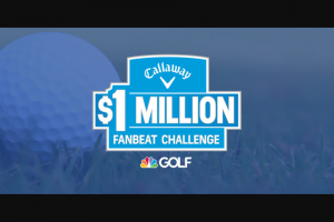 Callaway Golf – $1 Million Fanbeat Challenge Presented By Golf Channel – Win for the Entry Period