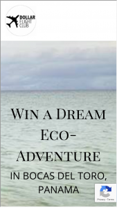 Dollar Flight Club – Win A Dream Eco-Adventure In Bocas Del Toro Panama Sweepstakes