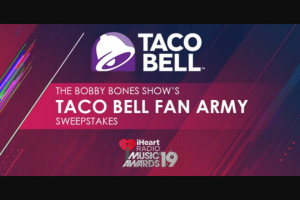 Iheart Bobby Bones Show – Taco Bell Fan Army – Win day/two night trip for Winner and one guest to attend the 2019 iHeartRadio Music Awards in Los Angeles California on March 14 2019.