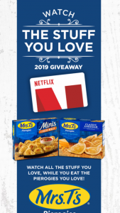 Mrs T's Pierogies – Watch & Eat The Stuff You Love 2019 Giveaway – Win a $191.88 Netflix gift card (via email) to purchase one (1) year Netflix Premium Subscription