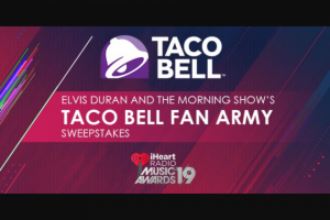 """Premiere Networks – Elvis Duran And The Morning Show's Taco Bell Fan Army – Win day/two (2) night trip for Winner and one (1) guest (together the """"Attendees"""") to attend the 2019 iHeartRadio Music Awards in Los Angeles California on March 14 2019 (the """"Event"""")."""