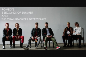 "Premiere Networks – Romeo's 5 Seconds Of Summer And The Chainsmokers – Win (3) day/two (2) night trip for Winner and one (1) guest (together the ""Attendees"") to attend a concert at which 5 Seconds of Summer and The Chainsmokers will perform (the ""Concert"")."