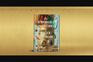 Simon & Schuster – The Remarkable Inventions Of Walter Mortinson Shelf Awareness Arc Sweepstakes