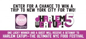 Food Network Magazine – Harlem Eat Up! Festival – Win a New York City getaway for 2 to attend the Festival valued at $2,350