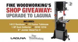Taunton Press Fine Woodworking – Win a Upgrade to Laguna prize package valued at $5,000