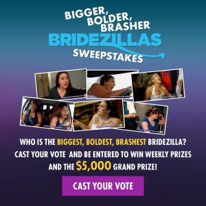 WE tv – Bigger, Bolder, Brasher Bridezillas – Win a grand prize of $5,000 OR 1 of 10 Weekly prizes of a $100 Amazon e-gift card each