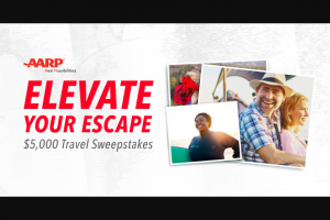 Aarp – Elevate Your Escape $5000 Travel – Win GRAND PRIZE A $5000 check