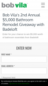 Bob Vila – 2nd Annual $5000 Bathroom Remodel Giveaway With Badeloft – Win a prize consisting of a gift card valued at $5000 to be redeemed for product from Badeloft