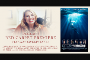 Delilah – Red Carpet Premiere Flyaway – Win day/two night trip for Winner and one guest to attend the premiere screening of BREAKTHROUGH in Los Angeles California on April 11 2019 ARV $3000.00.