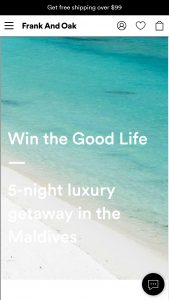 Frank And Oak – Win The Good Life – Win includes 5 Nights in the Overwater Luxury Package for two people at the Finolhu resort in Kanufushi Island Maldives and $1000 USD awarded in cash