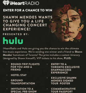 iHeart Radio – Hulu's Shawn Mendes Hometown VIP Experience Flyaway – Win the ultimate live music experience for 2 to Shawn Mendes' hometown of Toronto valued at $10,000