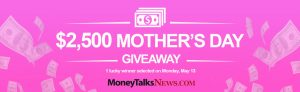 Money Talks News – Mother's Day – Win $2,500