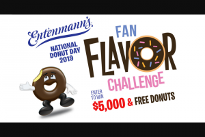 Bimbo Bakeries – Entenmann's Fan Flavor Challenge & – Win awarded in the form of a check and a one (1) year supply of donuts awarded in the form of a $364.00 prepaid debit card