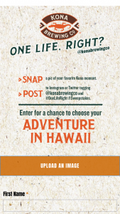 Craft Brew Alliance – Kona One Life Right – Win a trip to Hawaii