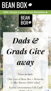 Bean Box – Dads & Grads Day Giveaway – Win value of $1300) One year of Bean Box  Bonavita Coffee Brewer ($400 value) A wine awesomeness Gift Card ($200 value) Zodiac Watches Gift Card ($200 value) Society Socks Gift Card ($500 value)