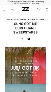 Billabong – Suns Got Me Surfboard – Win consist of one $500 voucher redeemable at wwwbillabongcom and one Custom Surfboard ARV $750.