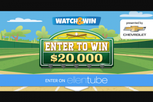 Ellen – Chevy Watch & Win Contest – Win the following  ·    A one-time payment of Twenty Thousand US Dollars ($20000.00).
