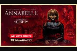 Iheart – Annabelle Comes Home Fandango – Win an electronic code redeemable only online at wwwfandangocom and is valid for four individuals to view one movie