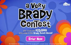 HGTV – Live like a Brady – Win a world-famous Brady Bunch house PLUS $25,000