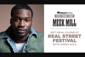 Iheart – Get Real Close At Real Street Festival With Meek Mill – Win for winner and a guest to the 2019 Real Street Festival in California and meet Meek Mill