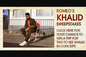 "Premiere Networks – Romeo's Khalid – Win (3) day/two (2) night trip for Winner and one (1) guest (together the ""Attendees"") to see Khalid in concert at Amway Center in Orlando Florida on August 16 2019 (the ""Concert"")."