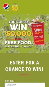 Taco John's – 50th Anniversary  – Win Grand Prize will be awarded consisting of $50000.00 awarded in the form of a check or wire transfer payable to winner