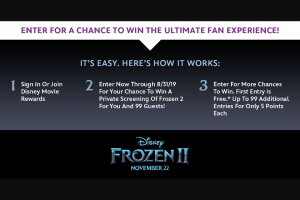 Walt Disney Pictures – Disney Movie Rewards Frozen 2 Screening – Win a private local screening of Frozen 2 for the winner and up to 99 guests