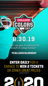 Img College – 2019 College Colors Day Weekly – Win One three-day/two-night trip for the Grand Prize Winner and one guest (guest must be over 18 years old) to the 2020 College Football Playoff National Championship game in New Orleans