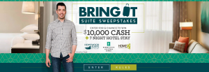 HGTV – Bring It Suite – Win a $10,000 check PLUS 7-night at a Hilton Hotel of their choice