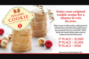 American Butter Institute – Real Butter Holiday Cookie Recipe Contest – Win PLACE PRIZE $3000 One (1) THIRD PLACE PRIZE $1500 One (1) UNDENIABLY DAIRY PRIZE $500