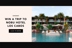 Fabfitfun – Show Us Your Fall Box – Win consist of a 5-day/4-night stay at Nobu Hotel Los Cabos dinner for two at Malibu Farm capped at $200 and airfare for two capped at $500 per ticket