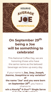 "Keurig Green Mountain – ""average Joe"" – Win one K-Duo Coffee Maker ARV $169.99 one Keurig Coffee Station (ARV $29.99) and a one-year supply of coffee (winner's choice of one flavor"