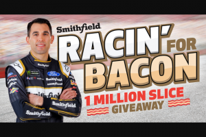 Smithfield – Racin' For Bacon 1 Million Slice Giveaway – Win 100000 slices of bacon