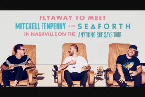 Sony Music – Anything She Says Tour – nashville Flyaway – Win two roundtrip airline tickets (economy coach class) for Winner and one guest to travel to a Nashville