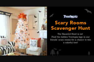Treetopia – Scary Rooms Scavenger Hunt Giveaway – Win one tree of their choosing from the list of trees below 1.