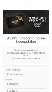 Ac/dc – Shopping Spree – Win (5) A $100 Shopping Spree in the AC/DC Official Store Approximate Combined Retail Value $500 (USD)